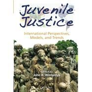 Juvenile Justice: International Perspectives, Models and Trends by Winterdyk; John A., 9781466579675