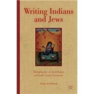 Writing Indians and Jews Metaphorics of Jewishness in South Asian Literature by Guttman, Anna, 9781137339676
