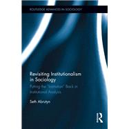 Revisiting Institutionalism in Sociology: Putting the ôInstitutionö Back in Institutional Analysis by Abrutyn; Seth, 9781138639676