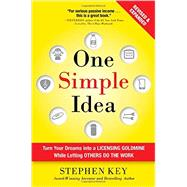 One Simple Idea, Revised and Expanded Edition: Turn Your Dreams into a Licensing Goldmine While Letting Others Do the Work by Key, Stephen, 9781259589676