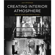 Creating Interior Atmosphere Mise en scène and Interior Design by Whitehead, Jean, 9781474249676