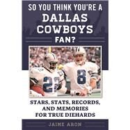So You Think You're a Cowboys Fan? by Aron, Jaime, 9781613219676