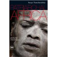 Patriarchal Africa: The Last Sunrise Photo-chronicle of the Vanishing Life by Yastrezhembsky, Sergey, 9788857219677