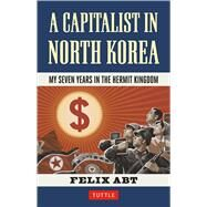 A Capitalist in North Korea by Abt, Felix, 9780804849678