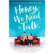 Honey, We Need to Talk by Clarke, David E., Ph.D.; Clarke, William G. (CON), 9781629989679
