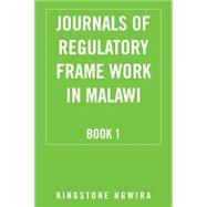Journals of Regulatory Frame Work in Malawi by Ngwira, Kingstone, 9781504969680