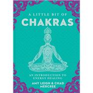 A Little Bit of Chakras An Introduction to Energy Healing by Mercree, Chad; Mercree, Amy Leigh, 9781454919681