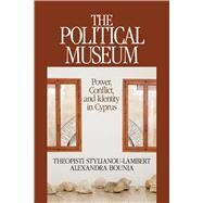 The Political Museum: Power, Conflict, and Identity in Cyprus by Stylianou-Lambert; Theopisti, 9781611329681