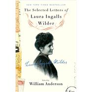 The Selected Letters of Laura Ingalls Wilder by Wilder, Laura Ingalls; Anderson, William, 9780062419682