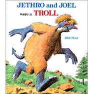 Jethro and Joel Were a Troll by Peet, Bill, 9780395539682