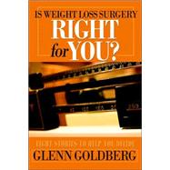 Is Weight Loss Surgery Right for You? : Eight Stories to Help You Decide by Goldberg, Glenn, 9780595379682