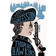 The Last Confession of Thomas Hawkins by Hodgson, Antonia, 9780544639683
