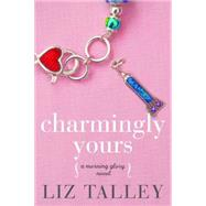Charmingly Yours by Talley, Liz, 9781503949683