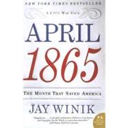 April 1865 : The Month That Saved America by Winik, Jay, 9780060899684