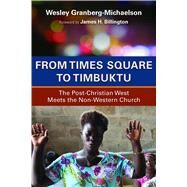 From Times Square to Timbuktu: The Post-christian West Meets the Non-western Church by Granberg-Michaelson, Wesley, 9780802869685