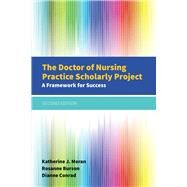 The Doctor of Nursing Practice Scholarly Project: A Framework for Success by Moran, Katherine J.; Conrad, Dianne; Burson, Rosanne, 9781284079685