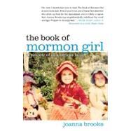 The Book of Mormon Girl A Memoir of an American Faith by Brooks, Joanna, 9781451699685