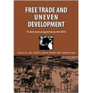 Free Trade and Uneven Development by Gereffi, Gary; Spener, David; Bair, Jennifer, 9781566399685