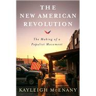 The New American Revolution The Making of a Populist Movement by Mcenany, Kayleigh; Hannity, Sean, 9781501179686