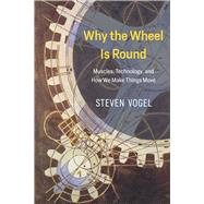 Why the Wheel Is Round by Vogel, Steven, 9780226599687