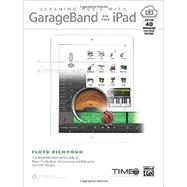 Learning Music With Garageband on the Ipad: The Essential Classroom Guide to Music Production, Performance, and Education With Ios Devices by Richmond, Floyd, 9781470619688