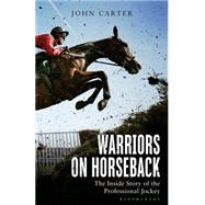 Warriors on Horseback The Inside Story of the Professional Jockey by Carter, John; Champion, Bob, 9781472909688