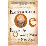 Rouse Up O Young Men of the New Age!; A Novel by Kenzaburo Oe<R>Translated from the Japanese by John Nathan, 9780802139689