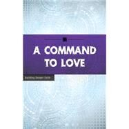 A Command to Love by Wesleyan Publishing House, 9780898279689
