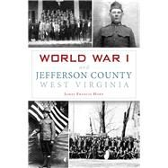 World War I and Jefferson County, West Virginia by Horn, James Francis, 9781467119689