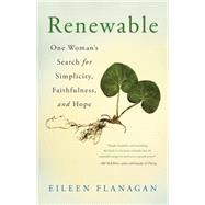 Renewable: One Woman's Search for Simplicity, Faithfulness, and Hope by Flanagan, Eileen, 9781631529689