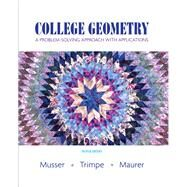 College Geometry A Problem Solving Approach with Applications by Musser, Gary L.; Trimpe, Lynn; Maurer, Vikki R., 9780131879690