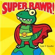Super Rawr! by Doodler, Todd H., 9780545799690