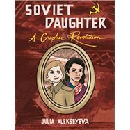 Soviet Daughter A Graphic Revolution by Alekseyeva, Julia, 9781621069690
