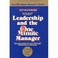 Leadership and the One Minute Manager : Increasing Effectiveness Through Situational Leadership by Blanchard, Ken, 9780688039691