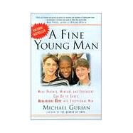 Fine Young Man : What Parents, Mentors and Educators Can Do to Shape Adolescent Boys into Exceptional Men by Gurian, Michael, 9780874779691