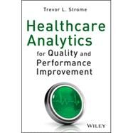 Healthcare Analytics for Quality and Performance Improvement by Strome, Trevor L., 9781118519691