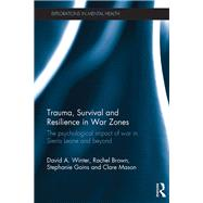 Trauma, Survival and Resilience in War Zones: The psychological impact of war in Sierra Leone and beyond by Winter; David, 9781138799691