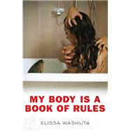 My Body Is a Book of Rules by Washuta, Elissa, 9781597099691