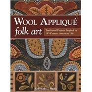 Wool Appliqué Folk Art Traditional Projects Inspired by 19th-Century American Life by Smith, Rebekah L., 9781607059691