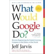 What Would Google Do? : Reverse Engineering the Fastest Growing Company in the History of the World by Jarvis, Jeff, 9780061709692