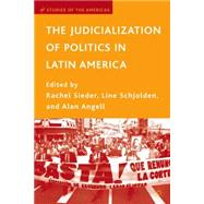 The Judicialization of Politics in Latin America by Sieder, Rachel (Editor);Schjolden, Line (Editor);Angell, Alan (Editior), 9780230619692