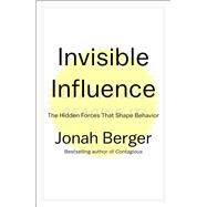 Invisible Influence The Hidden Forces that Shape Behavior by Berger, Jonah, 9781476759692