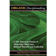 Organic Disciplemaking : Mentoring Others into Spiritual Maturity and Leadership by McCallum, Dennis, 9780975289693