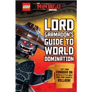 Lord Garmadon's Guide to World Domination (LEGO NINJAGO Movie) by Rusu, Meredith; Scholastic, 9781338139693