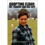 Adopting Eldar: Joy, Tragedy And Red Tape: Pioneers of the 20th Century by BAKER RANDALL, 9781420829693