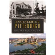 Engineering Pittsburgh by Asce Pittsburgh Section 100th Anniversary Publication Committee, 9781625859693