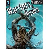 Draw and Paint Fantasy Art Warriors and Heroes by Lathwell, Alan, 9781600619694