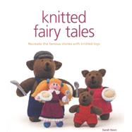 Knitted Fairy Tales: Recreate the Famous Stories With Knitted Toys by Keen, Sarah, 9781861089694