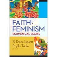Faith and Feminism: Ecumenical Essays by Lipsett, B. Diane; Trible, Phyllis, 9780664239695