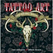 Tattoo Art Coloring Book Ink Designs for Inner Peace by Unknown, 9781454709695